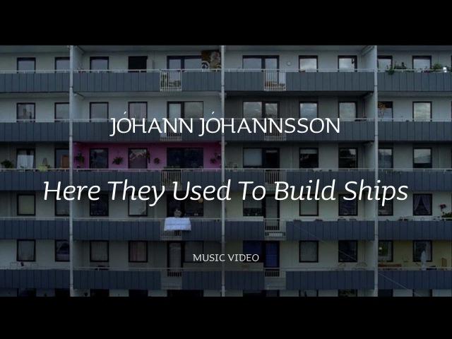 Jóhann Jóhannsson - Here they Used to Build Ships