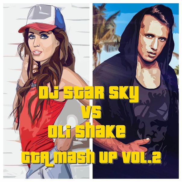 Dj Star Sky Vs Oli Shake - GTA Mash Up Vol.2 [2016]