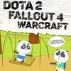 Dota 2 / World of Warcraft / Fallout 4
