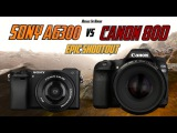 Sony A6300 vs Canon 80D Epic Shootout Review   Which camera to buy tutorial
