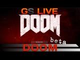 GS LIVE. Doom ЗБТ. Прямая трансляция