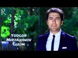 Yodgor Mirzajonov - Gulim | Ёдгор Мирзажонов - Гулим