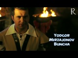 Yodgor Mirzajonov - Buncha | Ёдгор Мирзажонов - Бунча