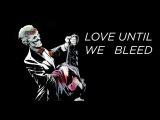 love until we bleed.