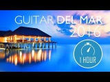 GUITAR DEL MAR 2016 - Chill-Out Mix 2016 - Del Mar (Balearic Cafe Chillout Island Lounge)