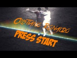 Cristiano Ronaldo►Press Start►[HD]