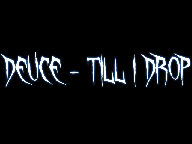 Deuce - Till I Drop | ft. Truth, Veze Skante Gadjet | Lyrics |