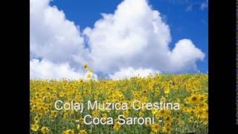 Coca Saroni - Colaj Muzica Crestina