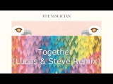 The Magician - Together (Lucas &amp Steve Remix)