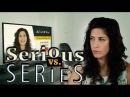 SERIOUS vs. SERIES