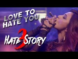 'LOVE TO HATE YOU' video song HATE STORY 3 songs (2015) Daisy Shah's BOLDEST Look T-Series