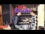 Lets Smoke в The Loft. Эпизод 04.