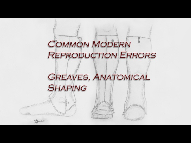 Common Modern Reproduction Errors: Greaves, Anatomical Shaping