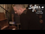 James Heather - Last Minute Change Of Heart Sofar London