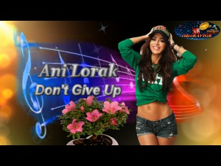 Премьера песни 2015 !!! Ani Lorak. Don't Give Up