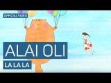 Alai Oli - La La La (Official video)