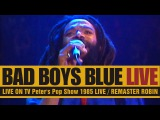 Bad Boys Blue LIVE 1985 Peter's Pop Show HD