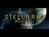 Stellaris Launch Trailer - Grand Strategy on a Galactic Scale