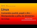 Comandos pushd popd e dirs Manipulando a pilha de diretórios do Linux
