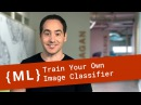 Train an Image Classifier with TensorFlow for Poets - Machine Learning Recipes 6