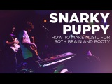 Snarky Puppy How to Make Music for Both Brain and Booty