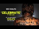 Wiz Khalifa - Celebrate Official Audio
