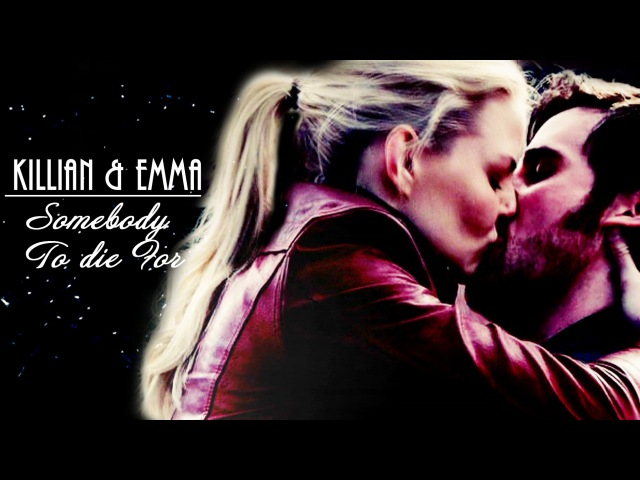 Killian [Hook] Emma [Captain Swan] ǁ Somebody To Die For