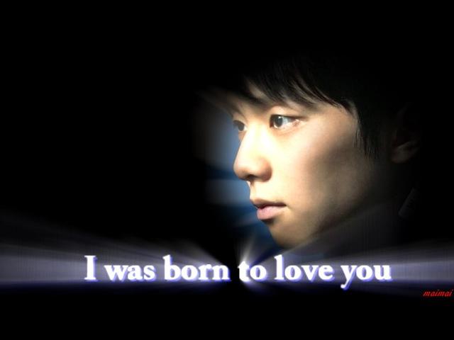 Yuzuru Hanyu 羽生結弦 I was born to love you