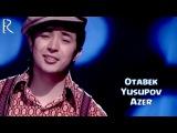 Otabek Yusupov - Azer | Отабек Юсупов - Азер
