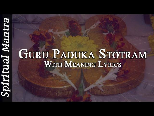 Guru Paduka Stotram With English Meaning Lyrics Full Song