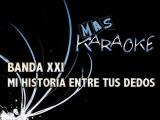 Banda XXI - Mi historia entre tus dedos (karaoke)