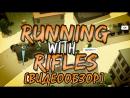 Обзор игры RUNNING WITH RIFLES