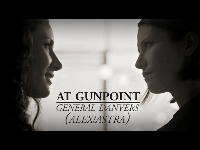 At Gunpoint | Alex/Astra | General Danvers