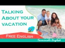 Talking About your vacation - Studying English