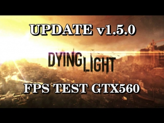 Dying Light - ПАТЧ 1.5.0 FPS TEST GTX 560
