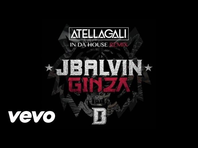 J. Balvin - Ginza (Atellagali In Da House Remix/Audio)