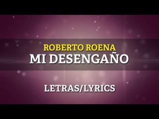 Roberto Roena - Mi Desengaño (Lyrics/Letras)
