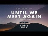 Gareth Emery &amp Ben Gold - Until We Meet Again (Gai Barone Remix)