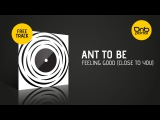 Ant To be - Feeling Good (Close To You) [Free]