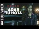 Agar Tu Hota Full Video Song BAAGHI Tiger Shroff Shraddha Kapoor Ankit Tiwari T Series