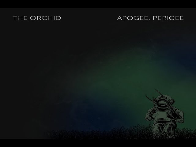 The Orchid - Apogee, Perigee [Full Album]