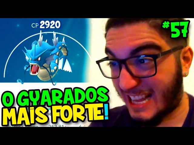 POKÉMON GO 57 - CONSEGUI O GYARADOS MAIS FORTE !