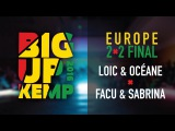 BIG UP KEMP EUROPE 2016 - BATTLE 2VS2 FINAL - OCEANE& LOIC vs FACU & SABRI (WIN)
