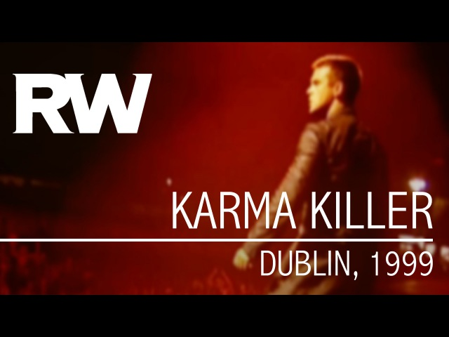 Robbie Williams   Karma Killer   Live in Dublin 1999