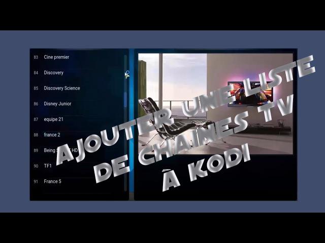 Comment ajouter une liste de chaines de télévisions à Kodi ou xmbc?