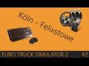 Euro Truck Simulator 2 7.12.15 Köln - Felixstowe