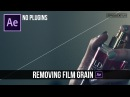 Remove Video Noise Film Grain in After Effects | NO PLUGINS
