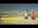 BB BRUNES - Aficionado Clip Officiel