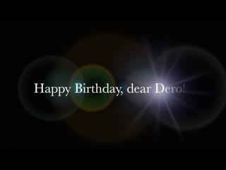 Happy Birthday, Dero!