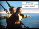 Titanic My Heart Will Go On DANCE REMIX